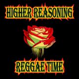 Higher Reasoning Reggae Time 9.22.19
