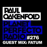 Planet Perfecto Show 276 ft.Paul Oakenfold & Fatum
