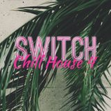 Switch - #134 Chill House 4.