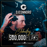 @DJCONNORG - 500,000 PLAYS MIX