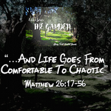 "EASTER SERIES- The Garden ""... And Life Goes From Comfortable To Chaotic"" Matthew 26:17-56"