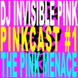 DJ Invisible Pink - Pinkcast 1 - The Pink Menace