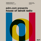 EDM.com Presents: House of Latroit Radio (Episode 004)