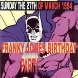 """Franky Jones Birthday Party"" at Extreme (Affligem - Belgium) - 27 March 1994"