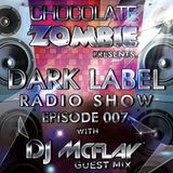 Chocolate Zombie & Dj McFlay - Dark Label Radio Show Episode 007.
