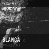 Vykhod Sily Podcast - Blanca Guest Mix
