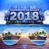 SUMMER SEASON 2018 MIXED BY DJ JJ