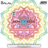 AIDM RADIO EPISODE 027 Ft. DJ DALAL (TRAP MIX EDITION)