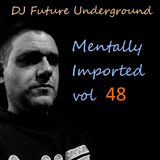 DJ Future Underground - Mentally Imported vol 48