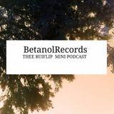 Betanol Records ,,,THEE RUIFLIP MINI PODCAST