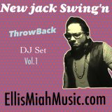 New Jack Swing'n Vol.1 EllisMiahMusic.com ThrowBack Set