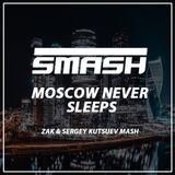 DJ Smash x Denis First & Reznikov - Moscow Never Sleeps (Sergey Kutsuev & Zak Mash)