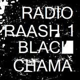 Radio Raash #1 - Black Chama