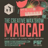 The Creative Wax Show - Hosted By Madcap - Recorded live 26-02-17
