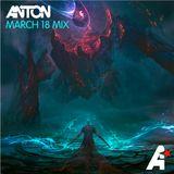 Anton - March 18 Mix