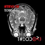 T#EODOR3 Presents : #TRVL10 - Technowledge
