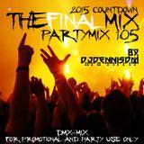 PARTYMIX 105 - The Final 2015 Countdown Mix by DJDennisDM