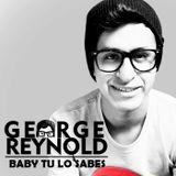 George - Baby tu lo sabes ft Reynold ( MixCloud )