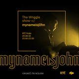 The Wriggle Show on RTÉ Pulse w/Mynameisj0hn 26/08/18