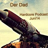 Der Dad - Hardcore Podcast Juni 14