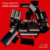 C.J. Plus - Отцы Электро: Herbie Hancock (Vinyl Only)
