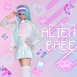 Kelly Hill Tone - ALIEN BABE - May 2018 Mix