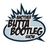 ANOTHER BUTTA BOOTLEG SHOW EP. 4