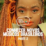 #234 SEIS MÚSICAS PARA CONHECER NOVOS MÚSICOS BRASILEIROS - PARTE 2