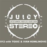 012 with TOXIC & IVAN KOMLINOVIC