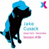 Jake Cusack - Deep Tech House - December - Session 38