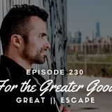 Episode 230 ∇ For The Greater Good (Live at Bird Rock) ∆