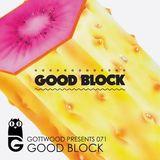 Gottwood Presents 071 – Good Block