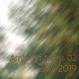 Ambient Forms 02 (July 2019)