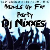 Dj Nixxes - Hands Up For Party  ( September 2014 Promo Mix  )