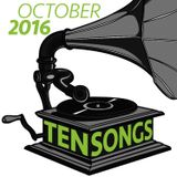 TEN SONGS - October 2016