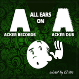ALL EARS ON: ACKER RECORDS + ACKER DUB