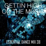 Gettin High On The Music - Essential Dance Mix 38