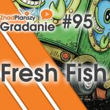 Gradanie ZnadPlanszy #95 - Fresh Fish