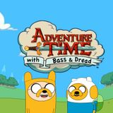 Adventure Time with Bass & Dread ( Adventure Time Dubstep! )