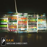 R.A.W. – Watch Me Shred