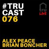 TRUcast 076 LIVE - Alex Peace & Brian Boncher