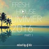 DJ Kix - Fresh House Summer 2016 Part.1