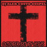 DJ ALEX COUTO GOSPEL - OCTOBER SET BY JESUS