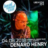 [LSC#131] Denard Henry aka SONIC ARCHITECT at the Liquid Sound Club // Bad Orb