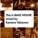 This Is Bass House Mixed By Kentaro Takizawa