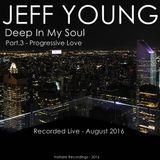 """Part. 3 - Deep in My Soul - """"Progressive Love"""""""