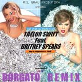BORGATO (MXTP) Taylor Swift Feat. Britney Spears - Look What You Made Me Do + Reggaeton + Pop + Funk
