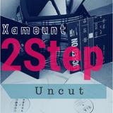Xamount presents 2step : Uncut