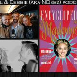 "Neil & Debbie (aka NDebz) Podcast #023 - ""Encyclopedia Madonnica"" Also feat Corrie's Charlie Condou"