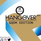 TwinnyTee - The Hang Over 003 (30 -11-16) (Gqom Edition)
